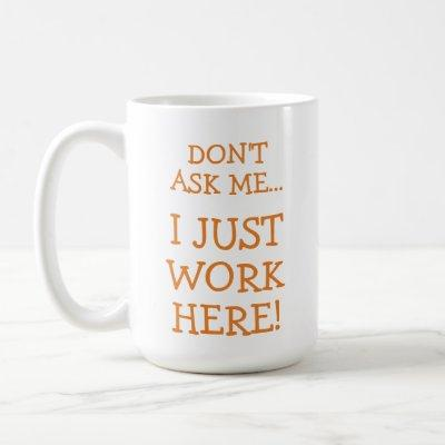 Funny I Just Work Here Mug Text Only
