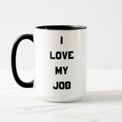 Funny I Love My Job Coffee Mug