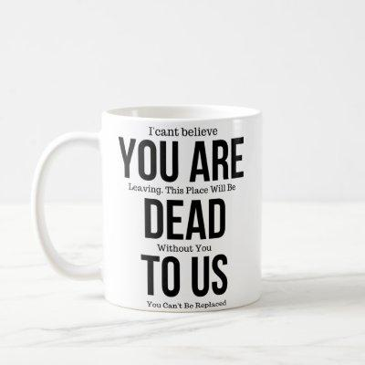 Funny mugs for coworker,You're Dead to Us Now,Coll