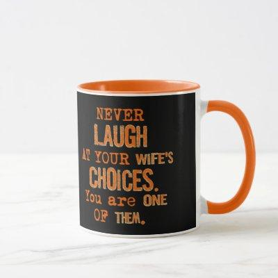 Funny Never Laugh At Wife's Choices Mug