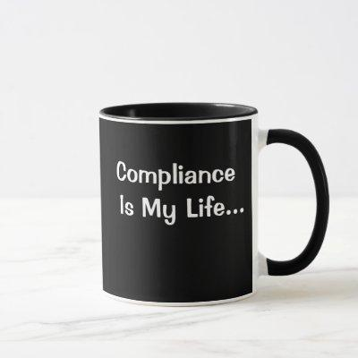 Funny Office Saying - Compliance Is My Life Mug
