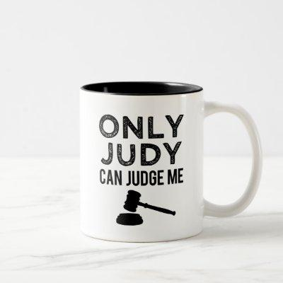 Funny Only Judy can Judge me coffee mug