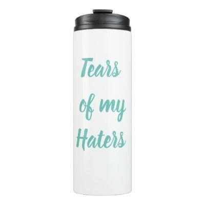 Funny Tears of My Haters Stainless Steel Travel Thermal Tumbler