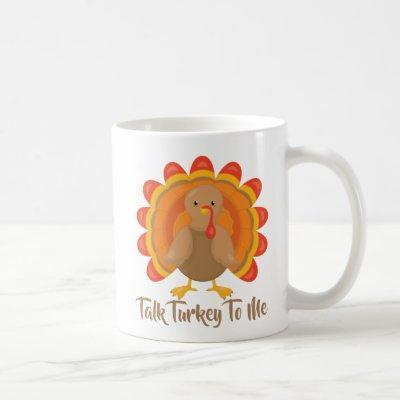 Funny Thanksgiving Talk Turkey To Me Coffee Mug