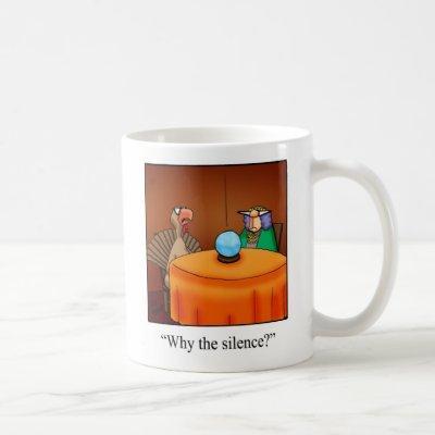 "Funny Thanksgiving ""Why The Silence?"" Mug"