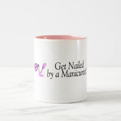 Get Nailed By A Manicurist Two-Tone Coffee Mug