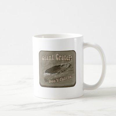 Giant Crater Warning Coffee Mug