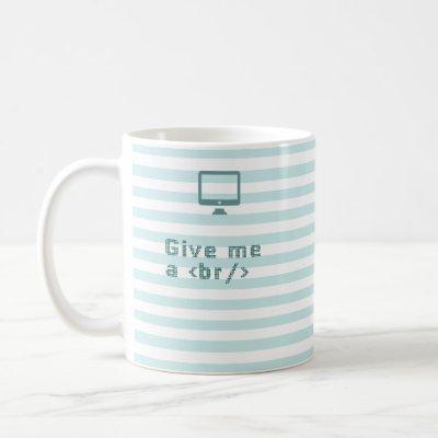 Give me a /br. (break) coffee mug