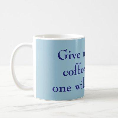 Give Me All the Coffee & No One Will Get Hurt Blue Coffee Mug