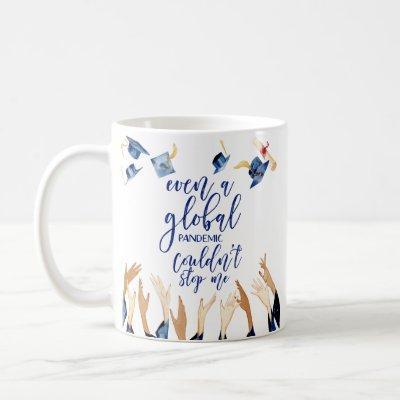 Global Pandemic Couldn't Stop Me | Graduate Coffee Mug