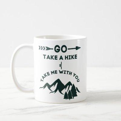 Go Take A Hike and Take Me With You Coffee Mug