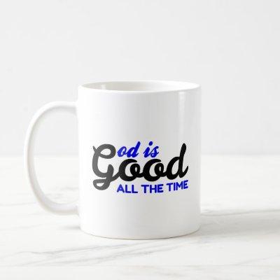 GOD IS GOOD ALL THE TIME COFFEE MUG