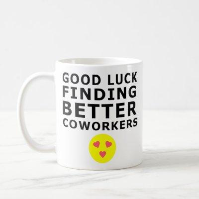 Good Luck Finding Better Coworker Funny Colleagues Coffee Mug
