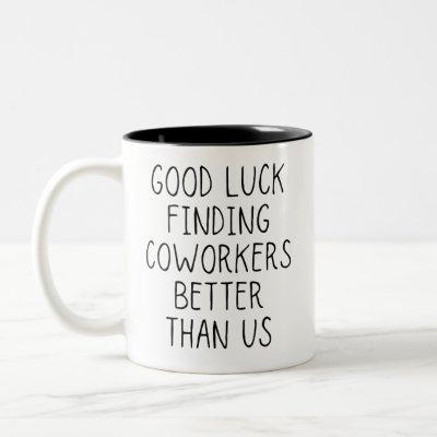 Good luck finding coworkers better than us coffee  Two-Tone coffee mug