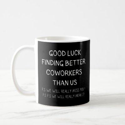 good luck finding, coworkers better than us, good coffee mug