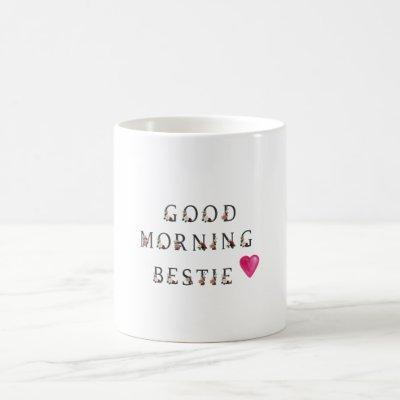 good morning bestie gift to my best friend coffee mug