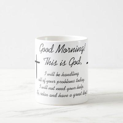 Good Morning, This is God Coffee Mug