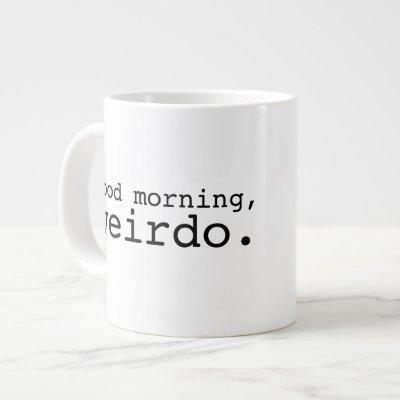 Good Morning, Weirdo - Large Giant Coffee Mug