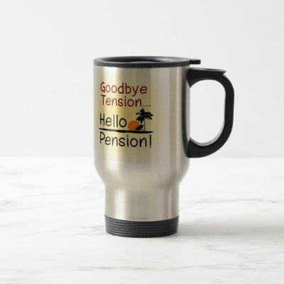 Goodbye Tension, Hello Pension Funny Retirement Travel Mug