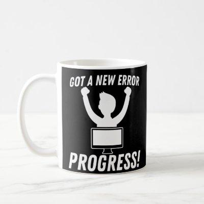 Got A New Error Progress Programmer Coding Coffee Mug