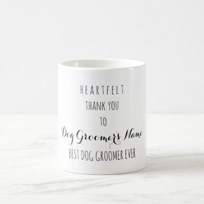 Heartfelt Thank You Best Dog Groomer Ever Coffee Mug
