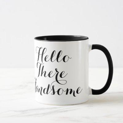 Hello There Handsome Typography Mug
