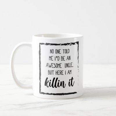 Here i am killin it Funny Uncle Quotes Gift Ideas Coffee Mug