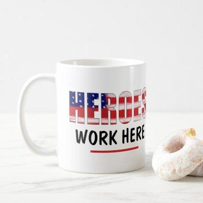 Heroes Work Here Coffee Mug