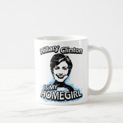 Hillary Clinton is my homegirl Coffee Mug