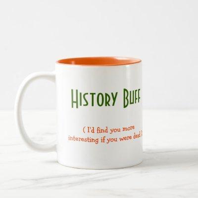 History Buff Student Teacher Funny Quote Humor Tea Two-Tone Coffee Mug