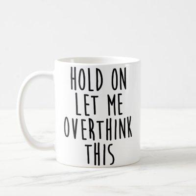 Hold On Let Me Overthink This Coffee Mug