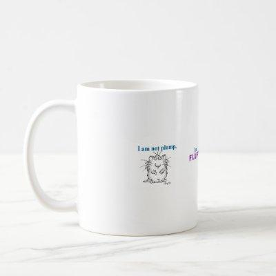 I am not plump, I'm fluffy Coffee Mug