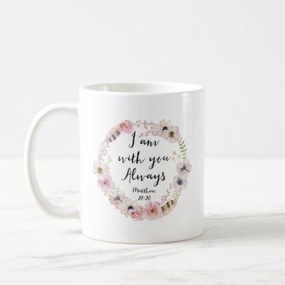 I Am With You Always Matthew 28:20 Coffee Mug