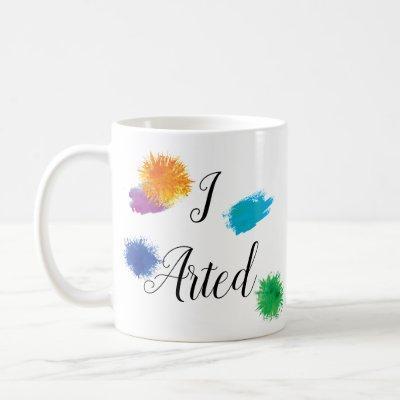 I Arted Funny Artist Painter Painting Art Coffee Mug