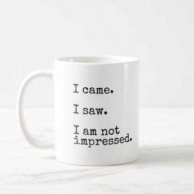 I Came. I Saw. I Am Not Impressed. Coffee Mug