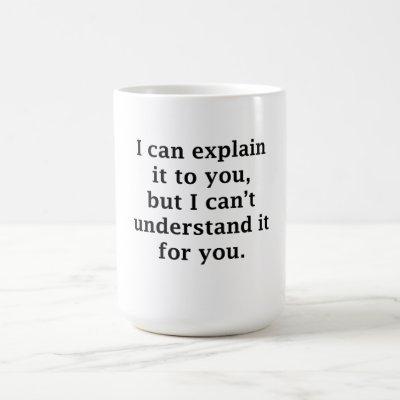 I Can Explain It To You Coffee Mug