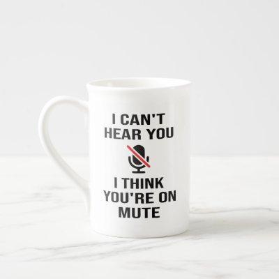 I can't hear you, I think you're on mute Bone China Mug