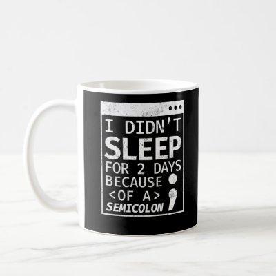 I Didn't Sleep 2 Days Semicolon Programmer Coding Coffee Mug