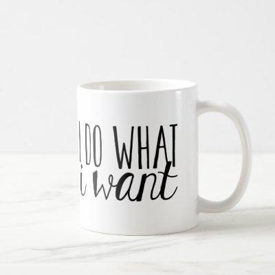 I Do What I Want Typography Mug