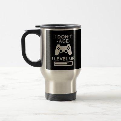 I don't age I level up - funny mug for a Gamer