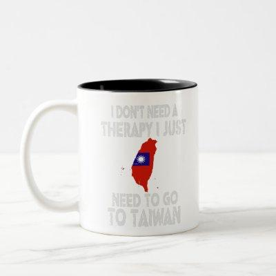 I Don't Need a Therapy I Just Need To Go To Taiwan Two-Tone Coffee Mug