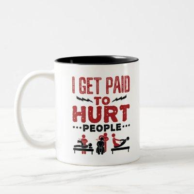 I Get Paid to Hurt People Two-Tone Coffee Mug