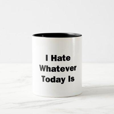 I Hate Whatever Today Is Two-Tone Coffee Mug