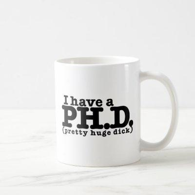 I have a PHD Coffee Mug