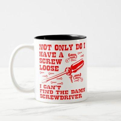 I Have A Screw Loose & I Can't Find The Screwdrive Two-Tone Coffee Mug