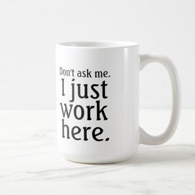 I Just Work Here mug