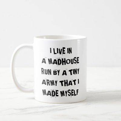 I Live In A Madhouse Run By A Tiny Army I Made Mug