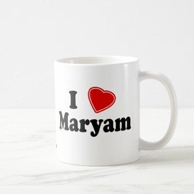 I Love Maryam Coffee Mug