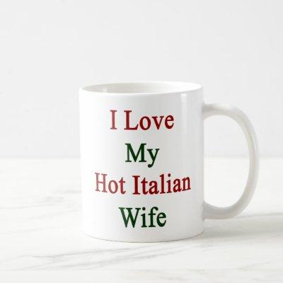 I Love My Hot Italian Wife Coffee Mug