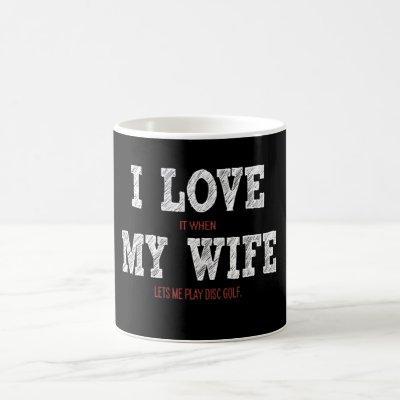 I Love My Wife - She Lets Me Disc Golf Coffee Mug